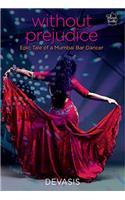 Without Prejudice: Epic Tale of a Mumbai Bar Dancer