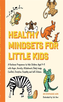 Healthy Mindsets for Little Kids: A Resilience Programme to Help Children Aged 5 - 9 with Anger, Anxiety, Attachment, Body Image, Conflict, Discipline, Empathy and Self-Esteem