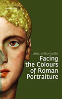 Facing the Colours of Roman Portraiture: Exploring the Materiality of Ancient Polychrome Forms