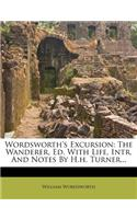 Wordsworth's Excursion: The Wanderer, Ed. with Life, Intr. and Notes by H.H. Turner...