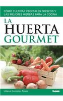 La Huerta Gourmet: Como Cultivar Vegetales Frescos y Las Mejores Hierbas Para La Cocina