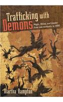 Trafficking with Demons: Magic, Ritual, and Gender from Late Antiquity to 1000