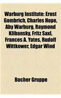 Warburg Institute: Ernst Gombrich, Charles Hope, Aby Warburg, Raymond Klibansky, Fritz Saxl, Frances A. Yates, Rudolf Wittkower, Edgar Wi