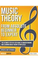 Music Theory: From Beginner to Expert - The Ultimate Step-By-Step Guide to Understanding and Learning Music Theory Effortlessly