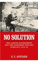 No Solution: The Labour Government and the Northern Ireland Conflict, 1974-79