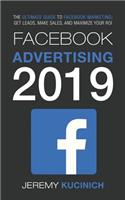 Facebook Advertising 2019: The Ultimate Guide to Facebook Marketing; Get Leads, Make Sales, and Maximize Your Roi