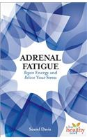 Adrenal Fatigue: Regain Energy and Relieve Your Stress
