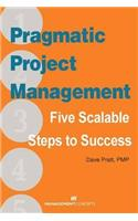 Pragmatic Project Management: Five Scalable Steps to Success