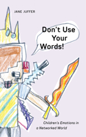 Don't Use Your Words!: Children's Emotions in a Networked World
