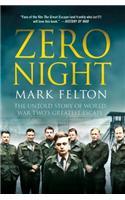Zero Night: The Untold Story of World War Two's Greatest Escape: The Untold Story of World War Two's Greatest Escape