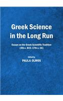 Greek Science in the Long Run: Essays on the Greek Scientific Tradition (4th C. Bce-17th C. Ce)