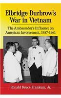 Elbridge Durbrow's War in Vietnam: The Ambassador's Influence on American Involvement, 1957-1961