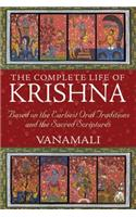 The Complete Life of Krishna: Based on the Earliest Oral Traditions and the Sacred Scriptures