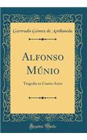 Alfonso M�nio: Tragedia En Cuatro Actos (Classic Reprint)