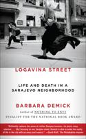 Logavina Street: Life and Death in a Sarajevo Neighborhood