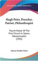 Hugh Peter, Preacher, Patriot, Philanthropist: Fourth Pastor of the First Church in Salem, Massachusetts (1902)
