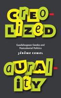 Creolized Aurality: Guadeloupean Gwoka and Postcolonial Politics
