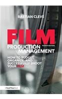 Film Production Management: How to Budget, Organize and Successfully Shoot Your Film