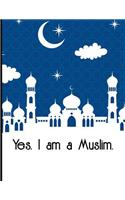 Yes I Am a Muslim: Blank 8.5 X 11 Inches College Wide Rule Lined Paper for Taking Notes Islamic Muslim Theme