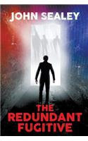 The Redundant Fugitive