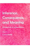Inference, Consequence, and Meaning: Perspectives on Inferentialism