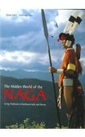 The Hidden World of the Naga: Living Traditions in Northeast India and Burma
