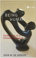 Being Human: Confessions of a Christian Humanist