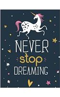 Never Stop Dreaming: Unicorn Sketchbook for Kids, Girls & Tweens: XL Sketchbook (8.5x11) for Doodling & Drawing with 100+ Unlined Pages