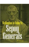 Sepoy Generals: Wellington to Roberts