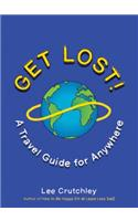 Get Lost!: A Travel Guide for Anywhere