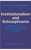 Institutionalism and Schizophrenia: A Comparative Study of Three Mental Hospitals 1960-1968