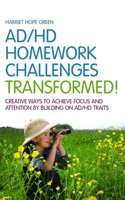ADHD Homework Challenges Transformed: Creative Ways to Achieve Focus and Attention by Building on AD/HD Traits