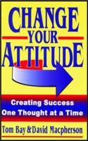 Change Your Attitude: Creating Success One Thought at a Time