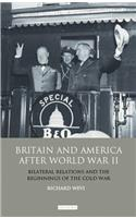 Britain and America After World War II: Bilateral Relations and the Beginnings of the Cold War