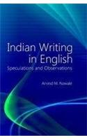 Indian Writing in English: Speculations and Observations