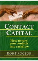 Contact Capital: How to Turn Your Contacts into Cash Flow