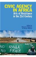 Civic Agency in Africa: Arts of Resistance in the 21st Century