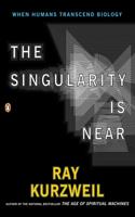 The The Singularity Is Near Singularity Is Near: When Humans Transcend Biology