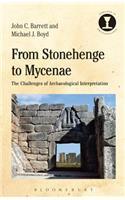 From Stonehenge to Mycenae: The Challenges of Archaeological Interpretation