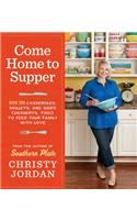 Come Home to Supper: Over 200 Satisfying Casseroles, Skillets, and Sides (Desserts, Too!) to Feed Your Family with Love