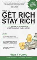 How to Get Rich, Stay Rich: A Lifetime Blueprint for Investing Your Time & Money