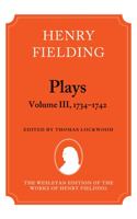 Henry Fielding - Plays, Volume III 1734-1742