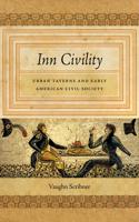 Inn Civility: Urban Taverns and Early American Civil Society