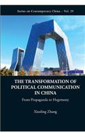 The Transformation of Political Communication in China: From Propaganda to Hegemony