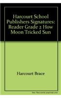 Harcourt School Publishers Signatures: Reader Grade 2 How Moon Tricked Sun