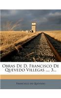 Obras de D. Francisco de Quevedo Villegas ..., 3...