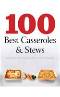 100 Best Casseroles & Stews: The Ultimate Guide to Great Casseroles and Stews Including 100 Delicious Recipes