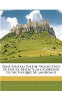 Some Remarks on the Present State of Affairs: Respectfully Addressed to the Marquis of Lansdowne