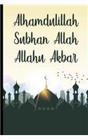 Alhamdulillah Subhan Allah Allahu Akbar: Bismillah Muslim Quran Quotes 6x9' Journal / Notebook 100 Page Lined Paper