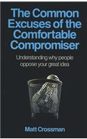 The Common Excuses of the Comfortable Compromiser: Understanding Why People Oppose Your Great Idea